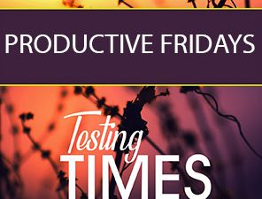 Productive Fridays | Testing Times (Part 9)