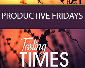 Productive Fridays | Testing Times (Part 4)