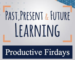 Productive Fridays | Past, Present & Future Learning