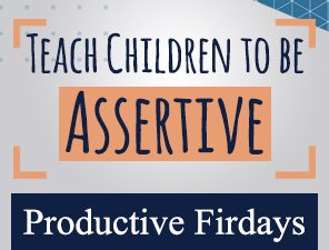 Productive Fridays | Teach Children to be Assertive